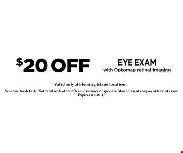 $20 off eye exam with Optomap retinal imaging. See store for details. Not valid with other offers, insurance or specials. Must present coupon at time of exam. Expires 11-30-17