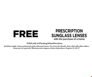 free Prescription Sunglass Lenses with the purchase of a frame. Includes single vision, polarized, polycarbonate lenses. See store for details. Not valid with other offers, insurance or specials. Must present coupon at time of purchase. Expires 11-30-17