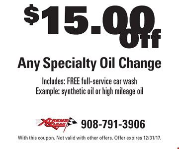 $15.00 Off Any Specialty Oil Change Includes: FREE full-service car wash Example: synthetic oil or high mileage oil. With this coupon. Not valid with other offers. Offer expires 12/31/17.