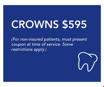 $595 CROWNS $595(For non-insured patients, must presentcoupon at time of service. Somerestrictions apply.)v.