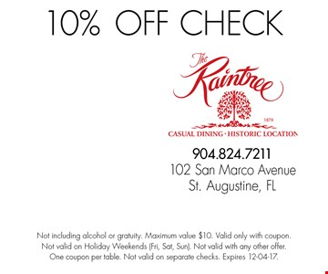 10%OFF Check. Not including alcohol or gratuity. Maximum value $10. Valid only with coupon. Not valid on Holiday Weekends (Fri, Sat, Sun). Not valid with any other offer. One coupon per table. Not valid on separate checks. Expires 12-04-17.