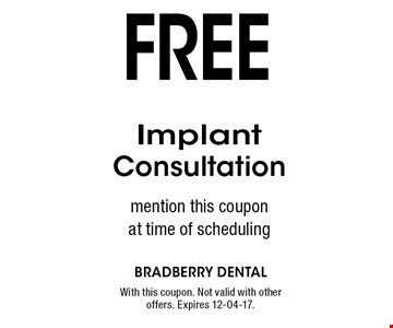 free Implant Consultation mention this coupon at time of scheduling. With this coupon. Not valid with other offers. Expires 12-04-17.