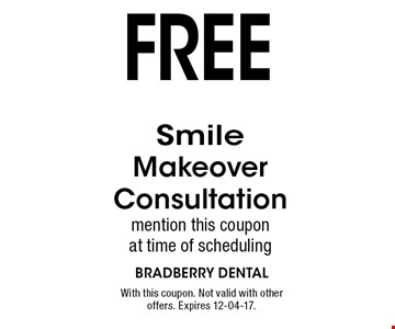 free Smile Makeover Consultatio nmention this coupon at time of scheduling. With this coupon. Not valid with other offers. Expires 12-04-17.