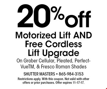 FREE Cordless Lift Upgradewith purchase. Shutter Masters - 865-984-3153Restrictions apply. With this coupon. Not valid with otheroffers or prior purchases. Offer expires 11-17-17.