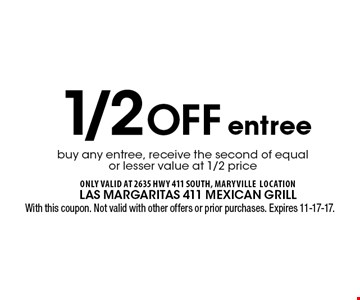 1/2Off buy any entree, receive the second of equal or lesser value at 1/2 priceentree . With this coupon. Not valid with other offers or prior purchases. Expires 11-17-17.