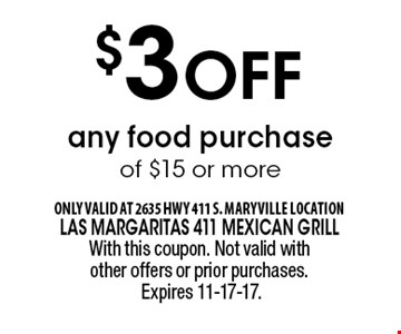 $3 Off any food purchase of $15 or more. With this coupon. Not valid with other offers or prior purchases. Expires 11-17-17.