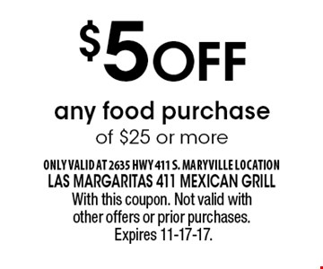 $5 Off any food purchase of $25 or more. With this coupon. Not valid with other offers or prior purchases. Expires 11-17-17.