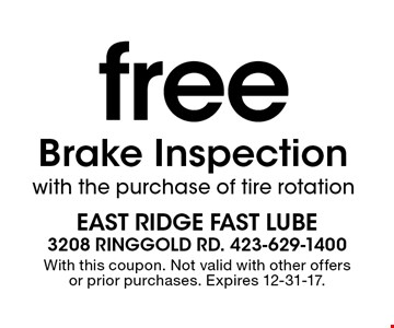 free Brake Inspection with the purchase of tire rotation. With this coupon. Not valid with other offers or prior purchases. Expires 12-31-17.