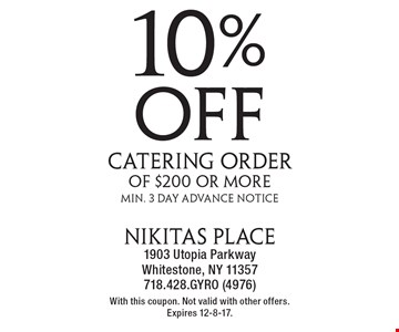 10% off catering order of $200 or more. Min. 3 Day Advance Notice. With this coupon. Not valid with other offers. Expires 12-8-17.