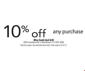 10% off any purchase. With this coupon. Not valid with other offers. Offer expires 12-15-17.