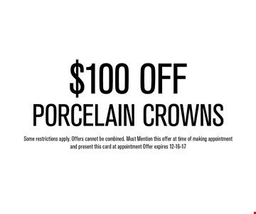 $100 OFFPorcelain Crowns. Some restrictions apply. Offers cannot be combined. Must Mention this offer at time of making appointment and present this card at appointment Offer expires 12-16-17