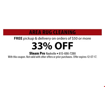 33% OFF Area Rug CleaningFREE pickup & delivery on orders of $50 or more. Steam Pro Nashville - 615-686-7288With this coupon. Not valid with other offers or prior purchases. Offer expires 12-07-17.