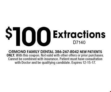 $100 Extractions D7140. Ormond Family dental 386-267-8042 NEW PATIENTS ONLY. With this coupon. Not valid with other offers or prior purchases. Cannot be combined with insurance. Patient must have consultation with Doctor and be qualifying candidate. Expires 12-15-17.