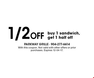 1/2 Off buy 1 sandwich, get 1 half off. With this coupon. Not valid with other offers or prior purchases. Expires 12-04-17.