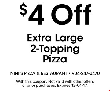 $4 Off Extra Large 2-Topping Pizza. With this coupon. Not valid with other offers or prior purchases. Expires 12-04-17.