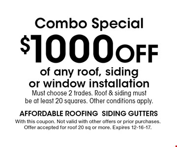 $1000 Off Combo Special. With this coupon. Not valid with other offers or prior purchases. Offer accepted for roof 20 sq or more. Expires 12-16-17.