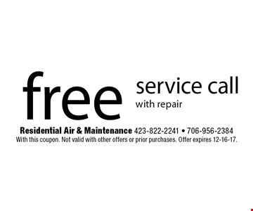 free service callwith repair. Residential Air & Maintenance 423-822-2241 - 706-956-2384With this coupon. Not valid with other offers or prior purchases. Offer expires 12-16-17.