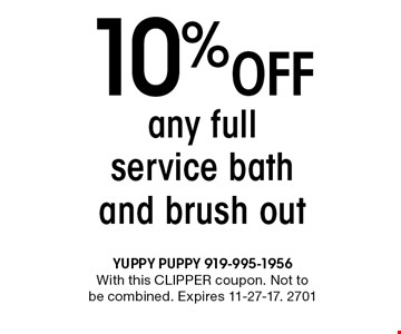 10% Off any full service bath and brush out. With this CLIPPER coupon. Not to be combined. Expires 11-27-17. 2701
