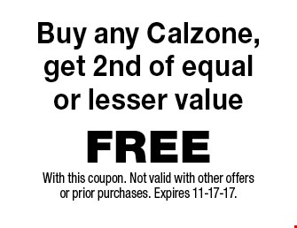 FREE Buy any Calzone, get 2nd of equalor lesser value. With this coupon. Not valid with other offers or prior purchases. Expires 11-17-17.