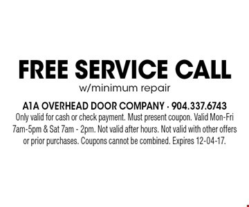 Free SERVICE CALLw/minimum repair. Only valid for cash or check payment. Must present coupon. Valid Mon-Fri 7am-5pm & Sat 7am - 2pm. Not valid after hours. Not valid with other offers or prior purchases. Coupons cannot be combined. Expires 12-04-17.
