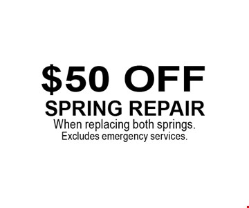 $50 off spring repairWhen replacing both springs.Excludes emergency services..
