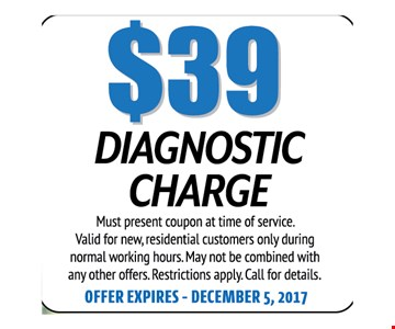 $39 Dianostic Charge. Must present coupon at time of service. Valid for new, residential customers only during normal working hours. May not be combined with any other offers. Restrictions apply. Call for details. Offer expires 12-05-17