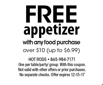 free appetizer with any food purchase over $10 (up to $6.99). Hot Rods - 865-984-7171 One per table/party/ group. With this coupon. Not valid with other offers or prior purchases.No separate checks. Offer expires 12-15-17