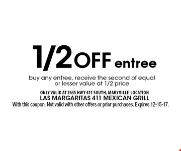 1/2 Off buy any entree, receive the second of equal or lesser value at 1/2 price entree . With this coupon. Not valid with other offers or prior purchases. Expires 12-15-17.