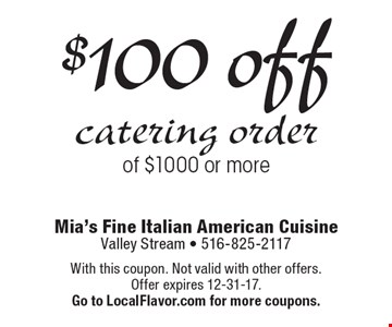 $100 off catering order of $1000 or more. With this coupon. Not valid with other offers. Offer expires 12-31-17.Go to LocalFlavor.com for more coupons.