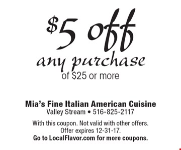 $5 off any purchase of $25 or more. With this coupon. Not valid with other offers. Offer expires 12-31-17.Go to LocalFlavor.com for more coupons.