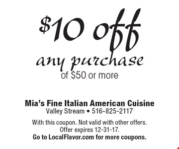 $10 off any purchase of $50 or more. With this coupon. Not valid with other offers. Offer expires 12-31-17.Go to LocalFlavor.com for more coupons.