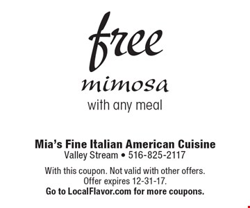 free mimosa with any meal. With this coupon. Not valid with other offers. Offer expires 12-31-17.Go to LocalFlavor.com for more coupons.