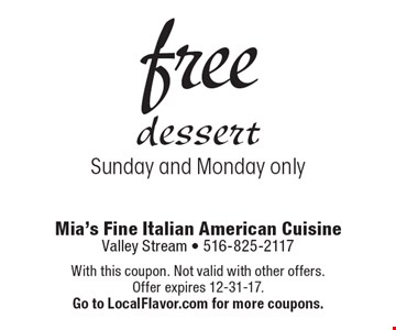 free dessert Sunday and Monday only. With this coupon. Not valid with other offers. Offer expires 12-31-17.Go to LocalFlavor.com for more coupons.