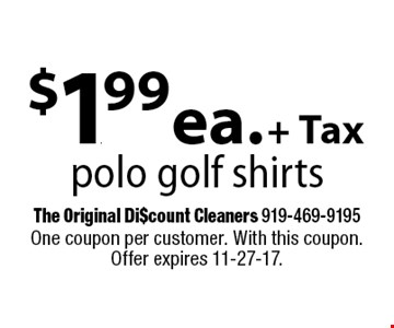 $1.99 ea. + Taxpolo golf shirts. One coupon per customer. With this coupon. Offer expires 11-27-17.
