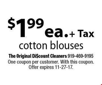 $1.99 ea. + Taxcotton blouses. One coupon per customer. With this coupon. Offer expires 11-27-17.