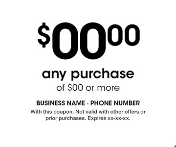 $00.00any purchase of $00 or more. With this coupon. Not valid with other offers or prior purchases. Expires xx-xx-xx.