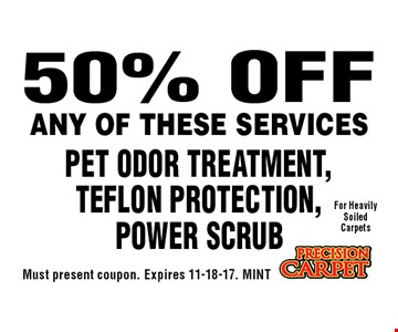 50% OFF Pet Odor Treatment, Teflon Protection, Power Scrub. Must present coupon. Expires 11-18-17. MINT