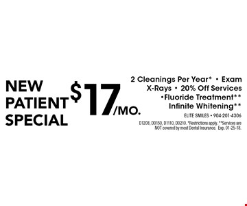 New patient special $17 2 Cleanings Per Year* - Exam X-Rays - 20% Off Services -Fluoride Treatment**Infinite Whitening**. D1208, D0150, D1110, D0210. *Restrictions apply. **Services are NOT covered by most Dental Insurance.Exp. 01-25-18.