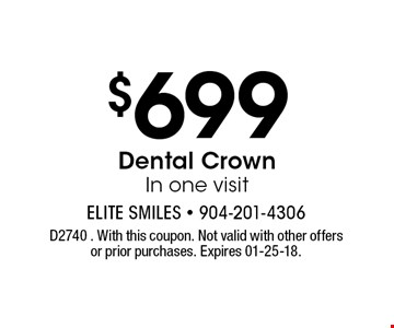 $699 Dental Crown In one visit. D2740 . With this coupon. Not valid with other offers or prior purchases. Expires 01-25-18.