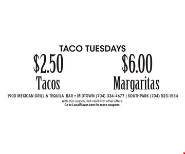 Taco Tuesdays $6.00 Margaritas. $2.50 Tacos. With this coupon. Not valid with other offers. Go to LocalFlavor.com for more coupons.