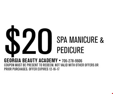 $20 SPA Manicure & Pedicure. Georgia Beauty Academy - 706-278-9606Coupon must be present to redeem. Not valid with other offers or prior purchases. Offer expires 12-16-17