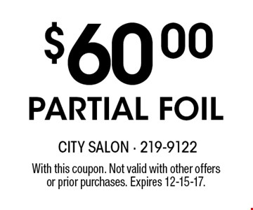 $60.00PARTIAL FOIL. With this coupon. Not valid with other offersor prior purchases. Expires 12-15-17.