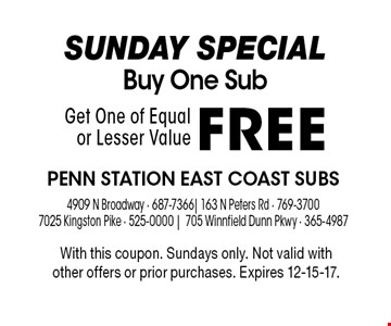 SUNDAY SPECIALBuy One Sub Get One of Equal or Lesser ValueFREE . With this coupon. Sundays only. Not valid with other offers or prior purchases. Expires 12-15-17.