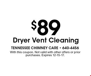 $89 Dryer Vent Cleaning. With this coupon. Not valid with other offers or prior purchases. Expires 12-15-17.