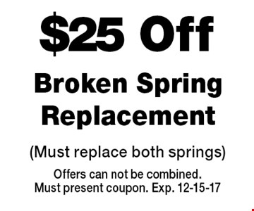$25 Off Broken Spring Replacement. (Must replace both springs)Offers can not be combined.Must present coupon. Exp. 12-15-17