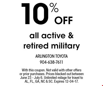 10% OFFall active & retired military. With this coupon. Not valid with other offers or prior purchases. Prices blacked out between June 23 - July 6. Unlimited milage for travel to AL, FL, GA, NC & SC. Expires 12-04-17.