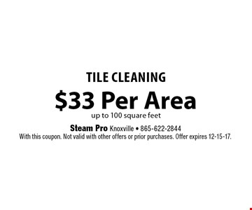 $33 Per Area TILE CLEANING. Steam Pro Knoxville - 865-622-2844With this coupon. Not valid with other offers or prior purchases. Offer expires 12-15-17.