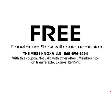 FREE Planetarium Show with paid admission. The muse knoxville 865-594-1494With this coupon. Not valid with other offers. Memberships non transferable. Expires 12-15-17.