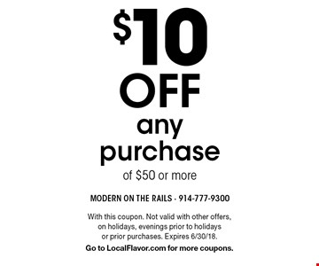 $10 off any purchase of $50 or more. With this coupon. Not valid with other offers, on holidays, evenings prior to holidays or prior purchases. Expires 6/30/18. Go to LocalFlavor.com for more coupons.