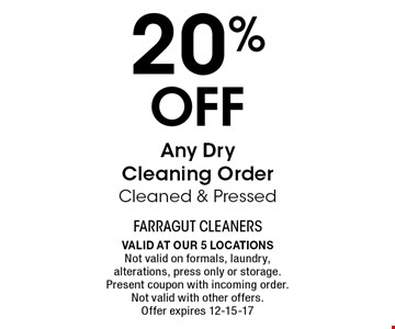 20% Off Any DryCleaning OrderCleaned & Pressed. Valid at our 5 locationsNot valid on formals, laundry, alterations, press only or storage. Present coupon with incoming order. Not valid with other offers. Offer expires 12-15-17